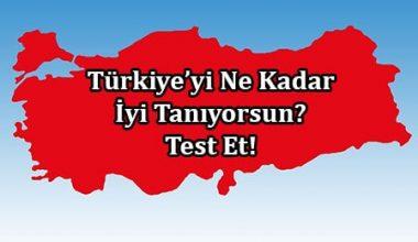 Türkiye'yi Ne Kadar İyi Tanıyorsun?