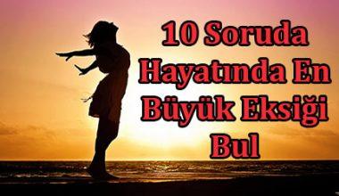10 Soruda Yokluğuna Alışamadığın En Büyük Şeyi Söylüyoruz!
