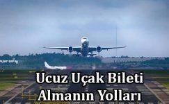 Ucuz Uçak Bileti Almanın Yolları