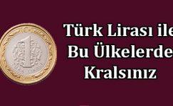 Türk Lirası'nın Değerli Olduğu 10 Ülke